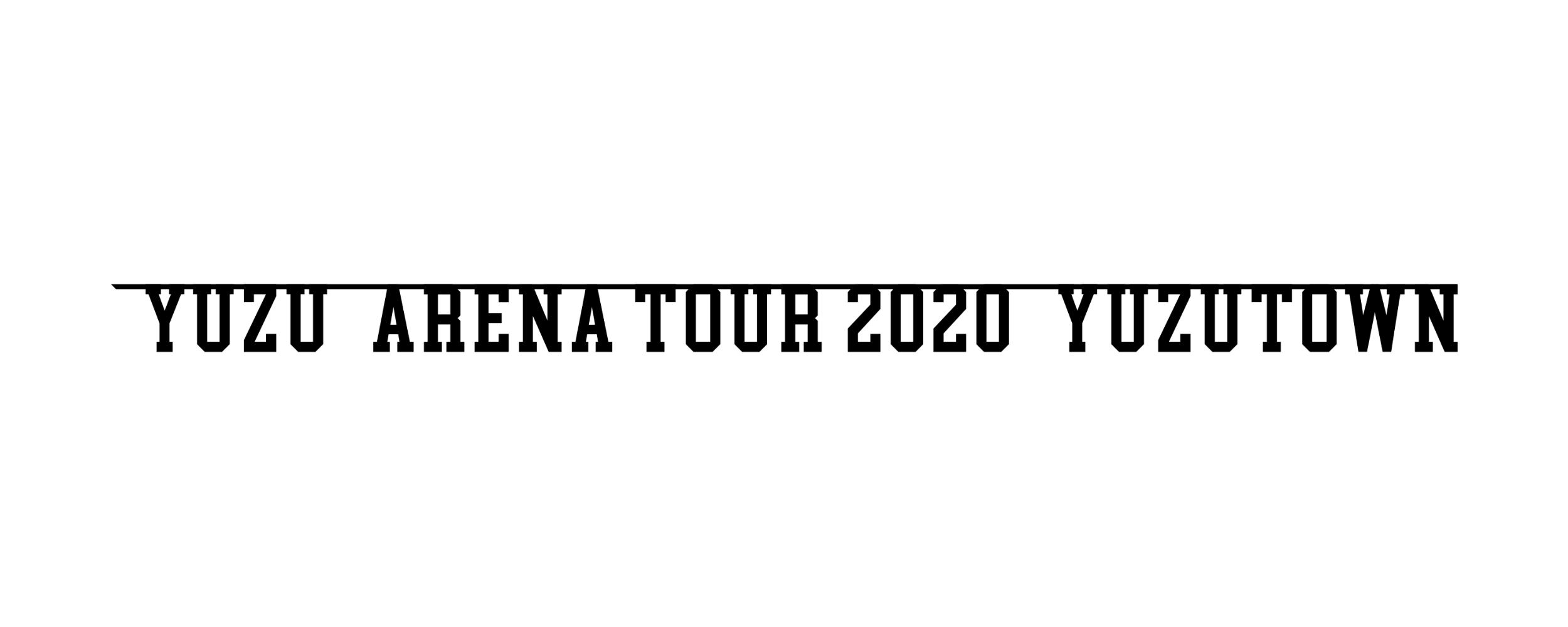 YUZU ARENA TOUR 2020 YUZUTOWN